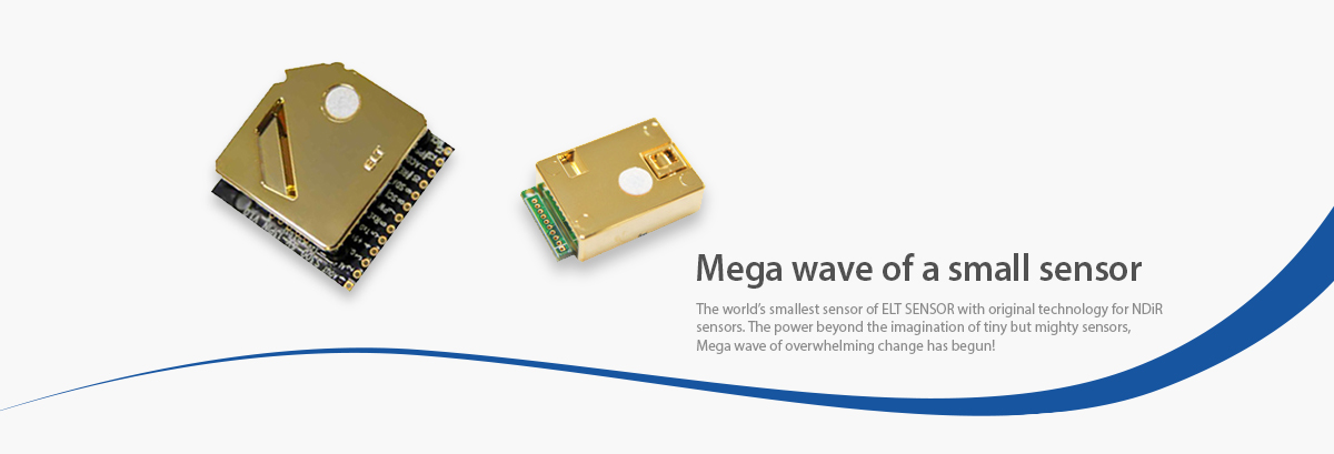 Mega wave of a small sensor - The world's smallest sensor of ELT SENSOR with original technology for NDiR sensors. The power beyond the imagination of tiny but mighty sensors, Mega wave of overwhelming change has begun!